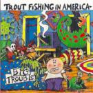 Trout_Fishing_In_America-Big_Trouble-02-Big_Trouble